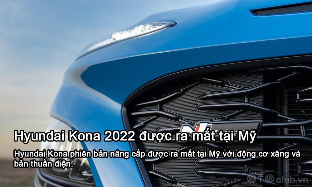 Hyundai Kona 2022 vừa được ra mắt tại Mỹ